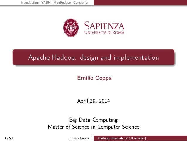 Introduction YARN MapReduce Conclusion Apache Hadoop: design and implementation Emilio Coppa April 29, 2014 Big Data Compu...