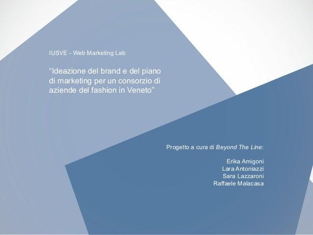 """Titolo Testo IUSVE - Web Marketing Lab """"Ideazione del brand e del piano di marketing per un consorzio di aziende del fashi..."""