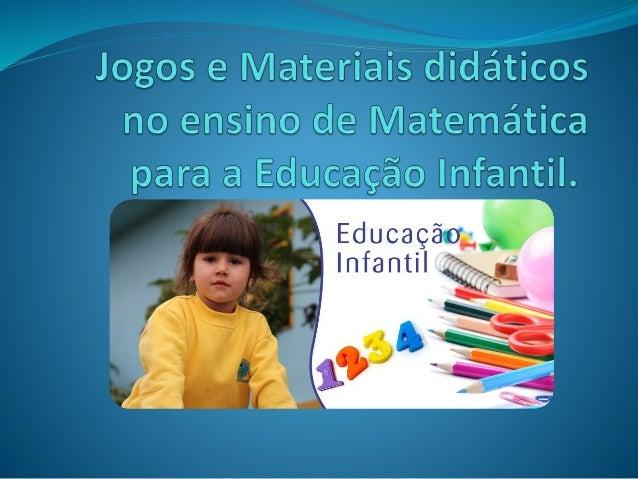 Matemática na Educação Infantil A matemática está presente nas nossas vidas desde o nascimento. As crianças em geral cresc...