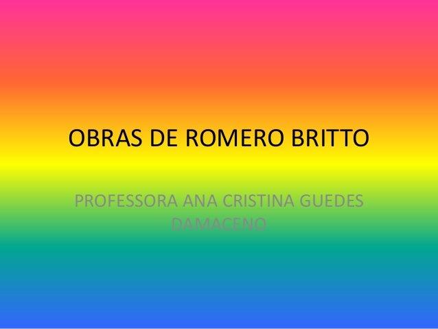 OBRAS DE ROMERO BRITTO  PROFESSORA ANA CRISTINA GUEDES  DAMACENO