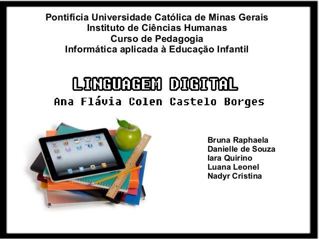 Pontifícia Universidade Católica de Minas Gerais  Instituto de Ciências Humanas  Curso de Pedagogia  Informática aplicada ...