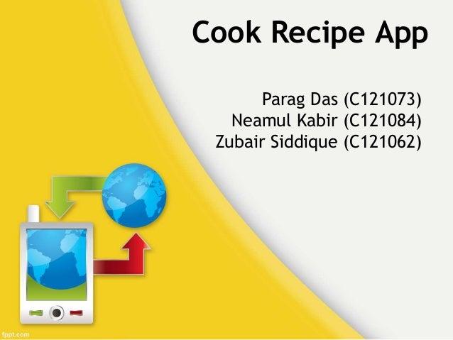 Cook Recipe App  Parag Das (C121073)  Neamul Kabir (C121084)  Zubair Siddique (C121062)