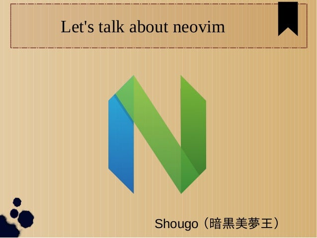 Let's talk about neovim  Shougo (暗黒美夢王)