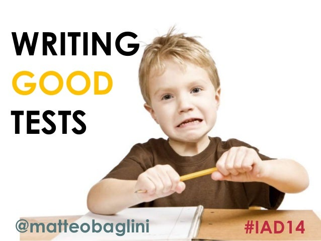 WRITING  GOOD  TESTS  @matteobaglini #IAD14