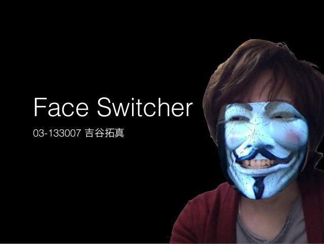 Face Switcher  03-133007 吉谷拓真