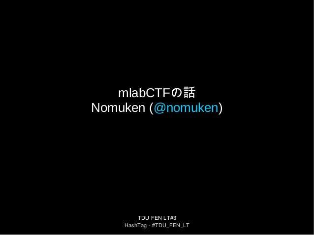 TDU FEN LT#3 HashTag - #TDU_FEN_LT mlabCTFの話 Nomuken (@nomuken)