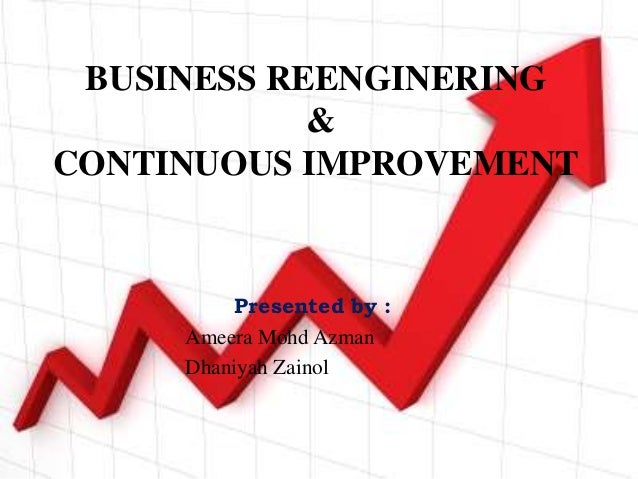 business reengineering process vs continuous process What is business process reengineering the promise of business process re-engineering is to optimize or partially-optimize processes continuous improvement.