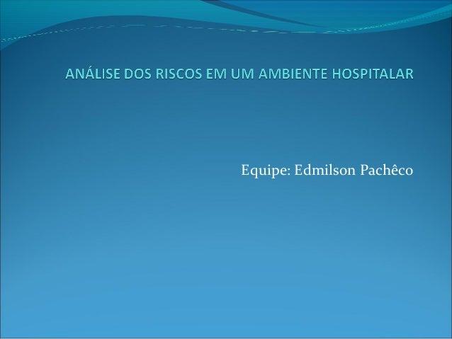 Equipe: Edmilson Pachêco