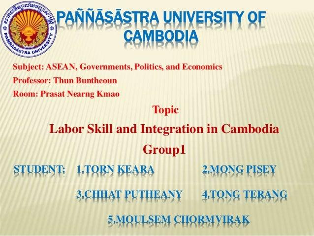 PAÑÑĀSĀSTRA UNIVERSITY OF CAMBODIA Subject: ASEAN, Governments, Politics, and Economics Professor: Thun Buntheoun Room: Pr...