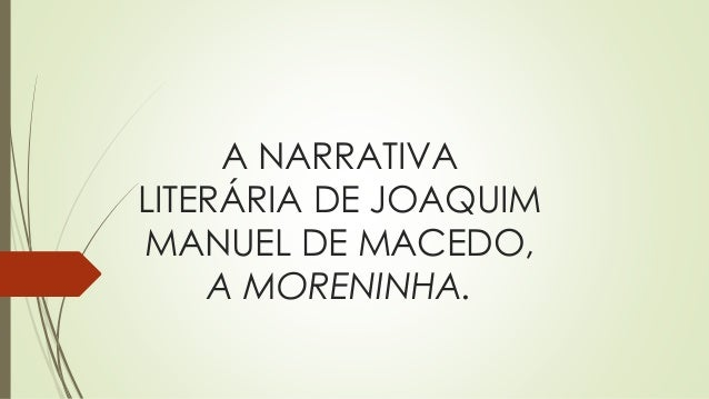 A NARRATIVA LITERÁRIA DE JOAQUIM MANUEL DE MACEDO, A MORENINHA.