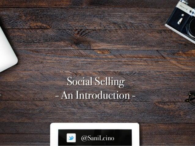 Social Selling An Introduction @SaniLeino Social Selling  - An Introduction - @SaniLeino