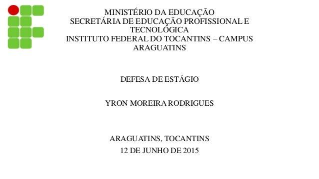 MINISTÉRIO DA EDUCAÇÃO SECRETÁRIA DE EDUCAÇÃO PROFISSIONAL E TECNOLÓGICA INSTITUTO FEDERAL DO TOCANTINS – CAMPUS ARAGUATIN...