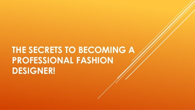 THE SECRETS TO BECOMING A PROFESSIONAL FASHION DESIGNER!