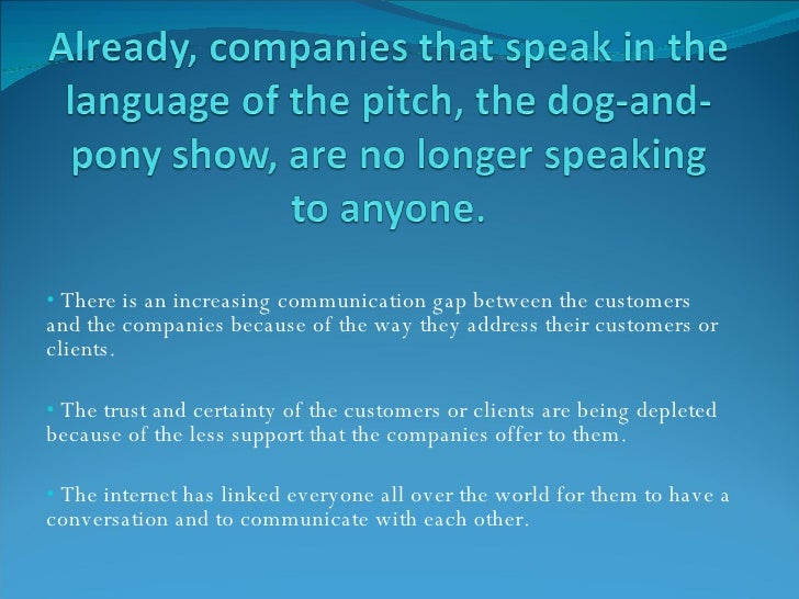 <ul><li>There is an increasing communication gap between the customers and the companies because of the way they address t...