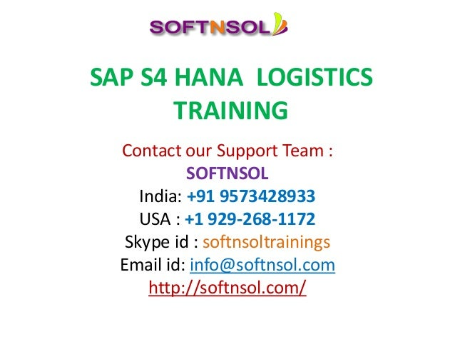 SAP S4 HANA LOGISTICS TRAINING Contact our Support Team : SOFTNSOL India: +91 9573428933 USA : +1 929-268-1172 Skype id : ...