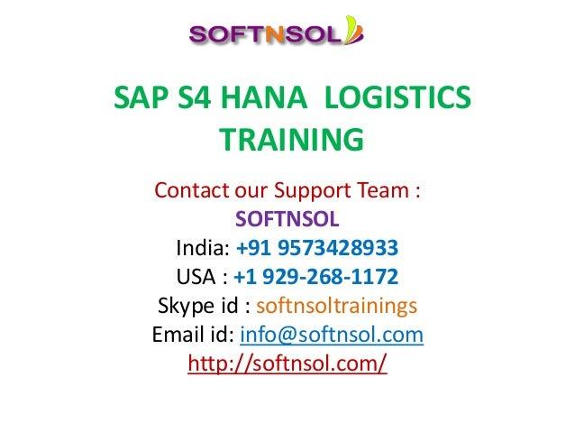 SAP S4 HANA LOGISTICS TRAINING Contact our Support Team : SOFTNSOL India: +91 9573428933 USA : +1 929-268-1172 Skype id : ...