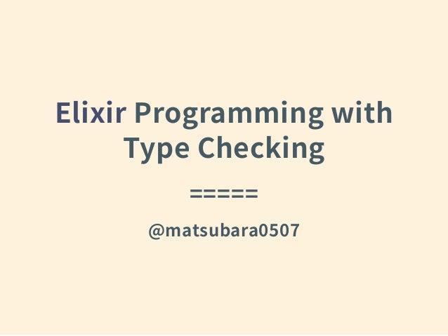 Elixir Programming with Type Checking ===== @matsubara0507