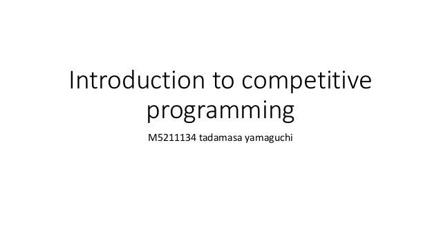 Introduction to competitive programming M5211134 tadamasa yamaguchi