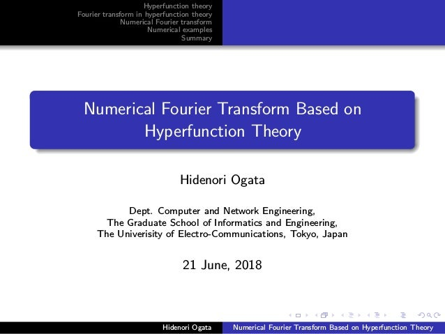 Hyperfunction theory Fourier transform in hyperfunction theory Numerical Fourier transform Numerical examples Summary Nume...