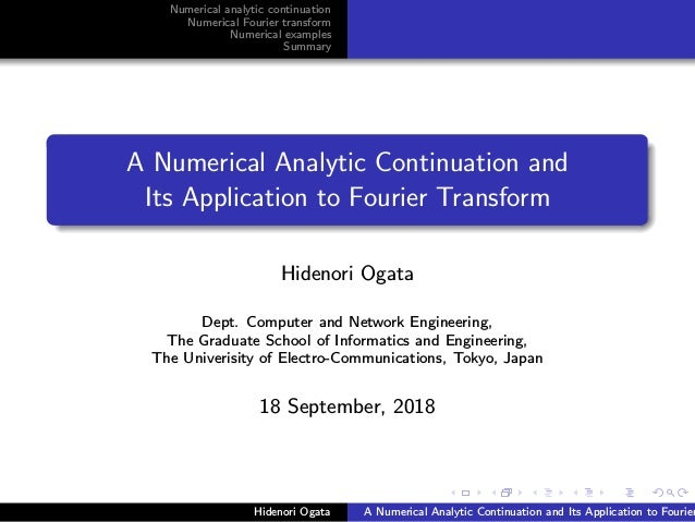 Numerical analytic continuation Numerical Fourier transform Numerical examples Summary A Numerical Analytic Continuation a...