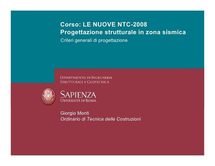 Corso: LE NUOVE NTC-2008 Progettazione strutturale in zona sismica Criteri generali di progettazione     Giorgio Monti Ord...