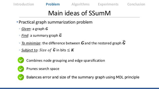 Main ideas of SSumM Introduction Algorithms Experiments ConclusionProblem Combines node grouping and edge sparsification P...