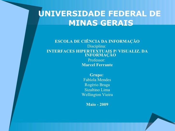 UNIVERSIDADE FEDERAL DE  MINAS GERAIS <ul><li>ESCOLA DE CIÊNCIA DA INFORMAÇÃO </li></ul><ul><li>Disciplina:  </li></ul><ul...
