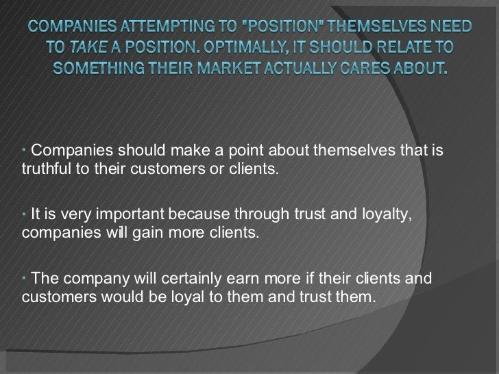 <ul><li>Companies should make a point about themselves that is truthful to their customers or clients.  </li></ul><ul><li>...