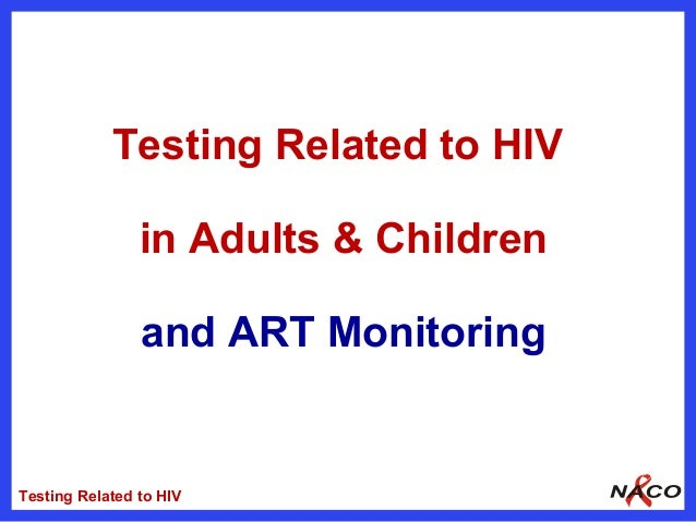 Testing Related to HIV                in Adults & Children                and ART MonitoringTesting Related to HIV
