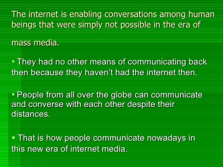 The internet is enabling conversations among human beings that were simply not possible in the era of mass media.   <ul><l...