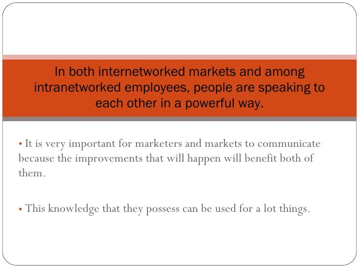 <ul><li>It is very important for marketers and markets to communicate because the improvements that will happen will benef...