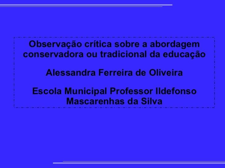 Observação crítica sobre a abordagem conservadora ou tradicional da educação               Alessandra Ferreir...