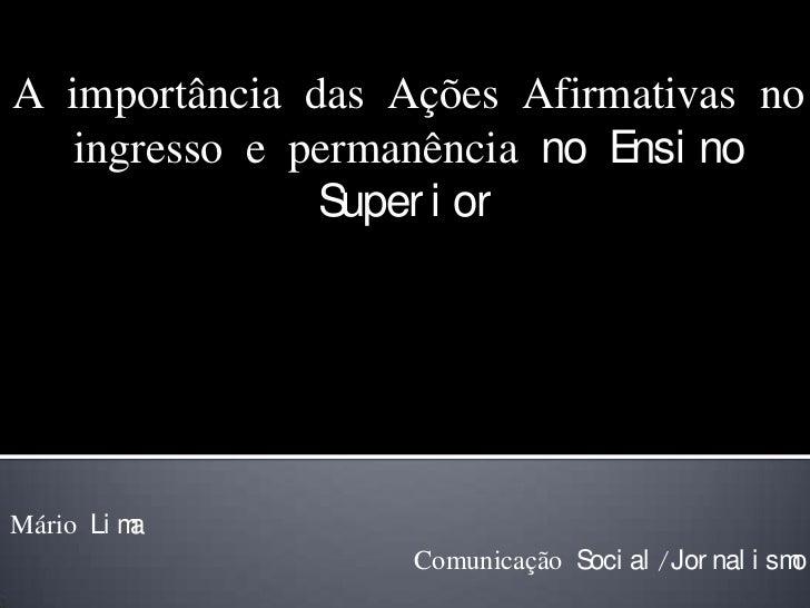 A importância das Ações Afirmativas no ingresso e permanência no Ensino Superior<br />Mário Lima<br />Comunicação Social/J...