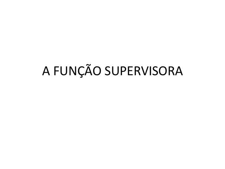 A FUNÇÃO SUPERVISORA