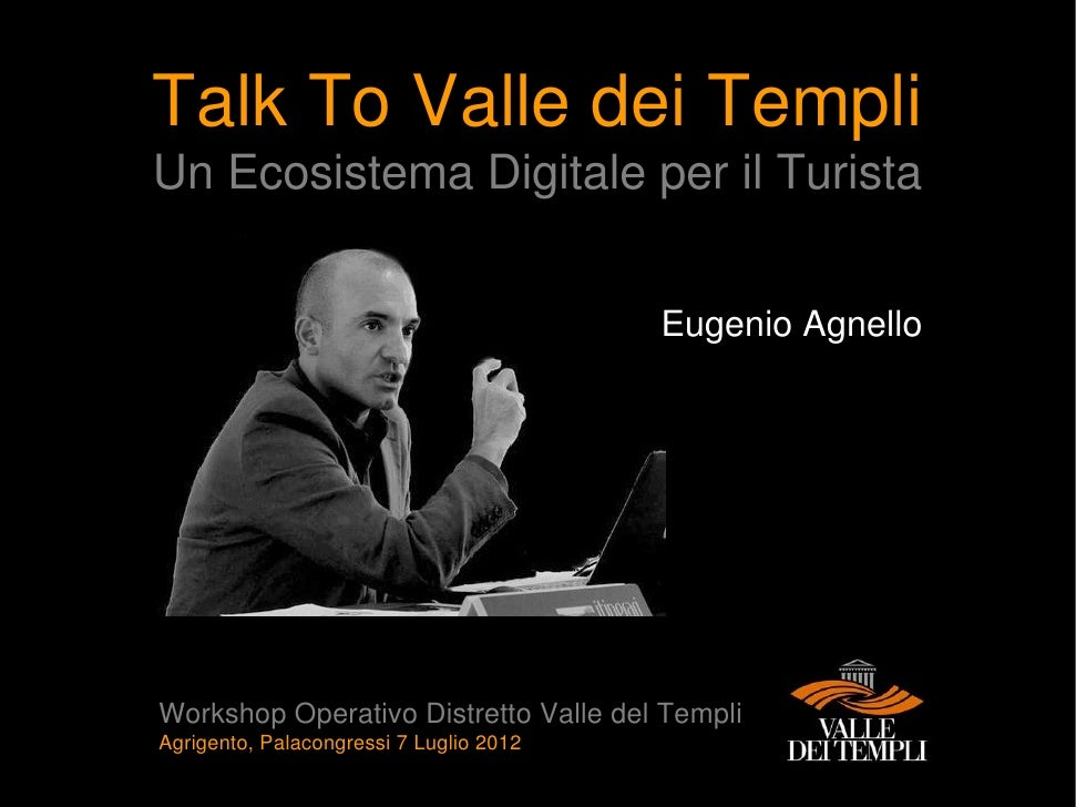 Talk To Valle dei TempliUn Ecosistema Digitale per il Turista                                         Eugenio AgnelloWorks...