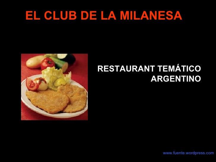 EL CLUB DE LA MILANESA RESTAURANT TEMÁTICO ARGENTINO www.fuente.wordpress.com