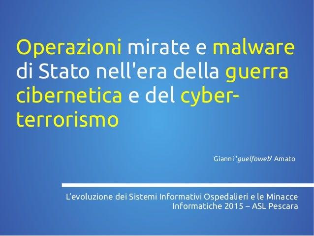 Operazioni mirate e malware di Stato nell'era della guerra cibernetica e del cyber- terrorismo L'evoluzione dei Sistemi In...