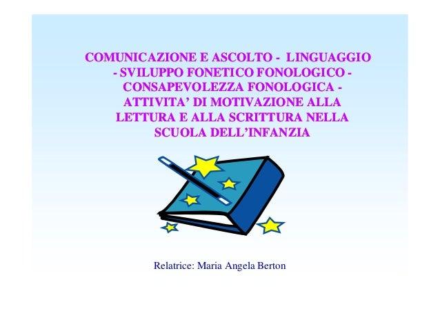 COMUNICAZIONE E ASCOLTOCOMUNICAZIONE E ASCOLTO -- LINGUAGGIOLINGUAGGIO -- SVILUPPO FONETICO FONOLOGICOSVILUPPO FONETICO FO...