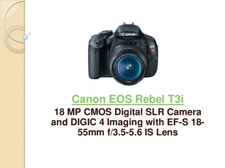 Canon EOS Rebel T3i 18 MP CMOS Digital SLR Cameraand DIGIC 4 Imaging with EF-S 18-     55mm f/3.5-5.6 IS Lens