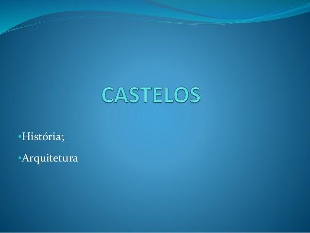 •História; •Arquitetura