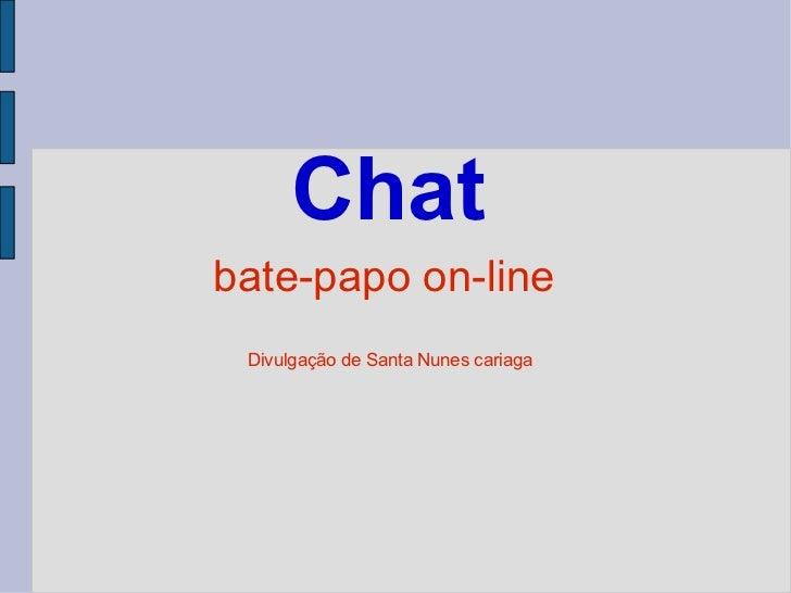 Chat bate-papo on-line  Divulgação de Santa Nunes cariaga