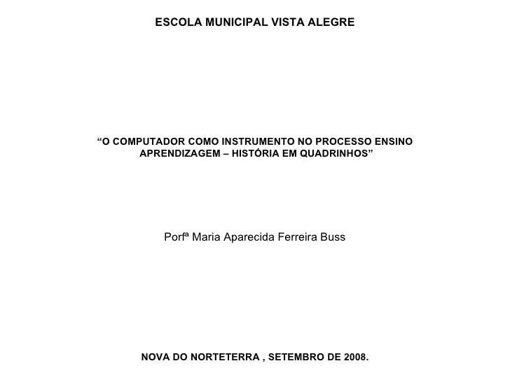 """ESCOLA MUNICIPAL VISTA ALEGRE """" O COMPUTADOR COMO INSTRUMENTO NO PROCESSO ENSINO APRENDIZAGEM – HISTÓRIA EM QUADRINHOS"""" Po..."""