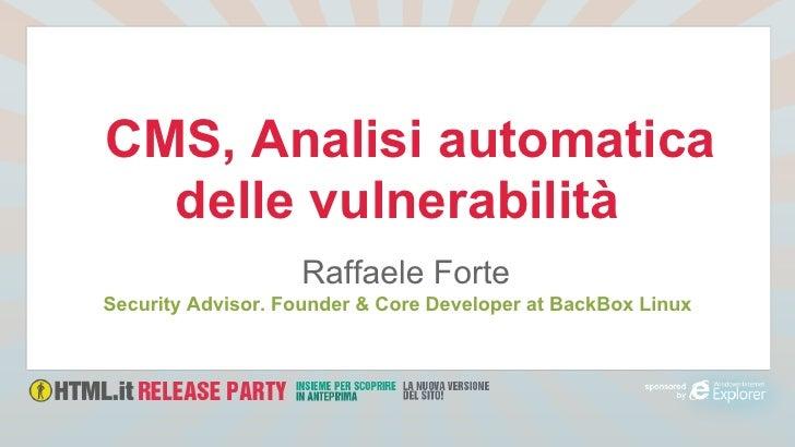 CMS, Analisi automatica  delle vulnerabilità                   Raffaele ForteSecurity Advisor. Founder & Core Developer at...