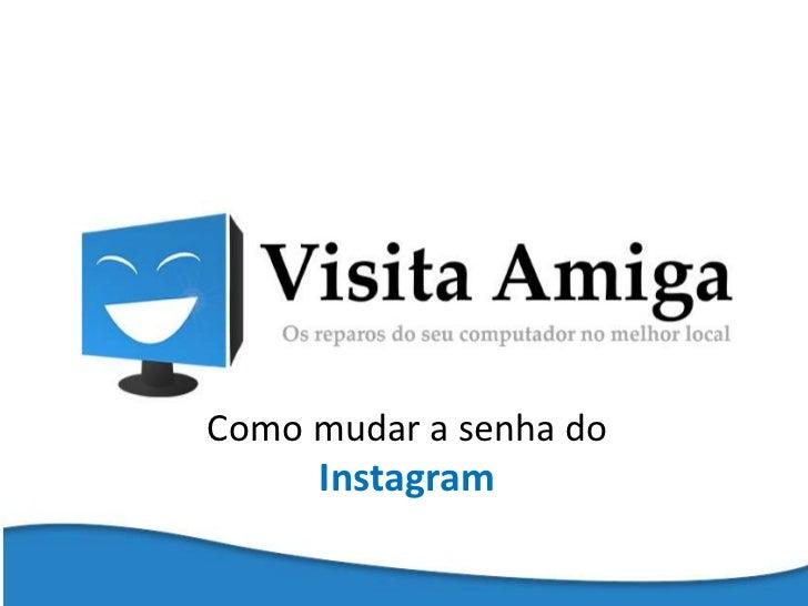 Como mudar a senha do     Instagram