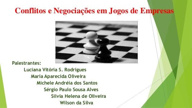 Conflitos e Negociações em Jogos de Empresas Palestrantes: Luciana Vitória S. Rodrigues Maria Aparecida Oliveira Michele A...