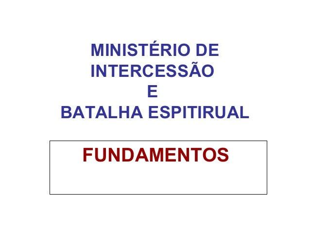 MINISTÉRIO DE INTERCESSÃO E BATALHA ESPITIRUAL FUNDAMENTOS