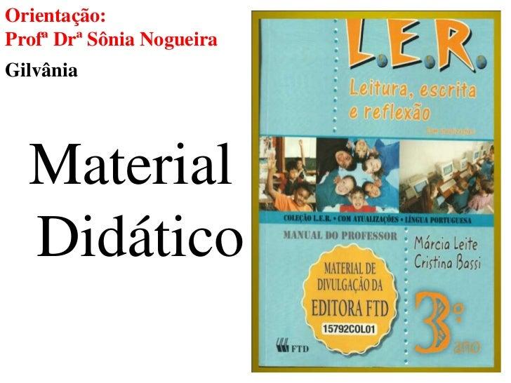 Orientação:Profª Drª Sônia NogueiraGilvânia  Material  Didático