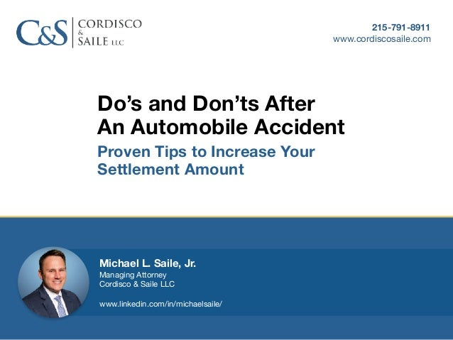 Do's and Don'ts After An Automobile Accident Proven Tips to Increase Your Settlement Amount 215-791-8911 www.cordiscosaile...