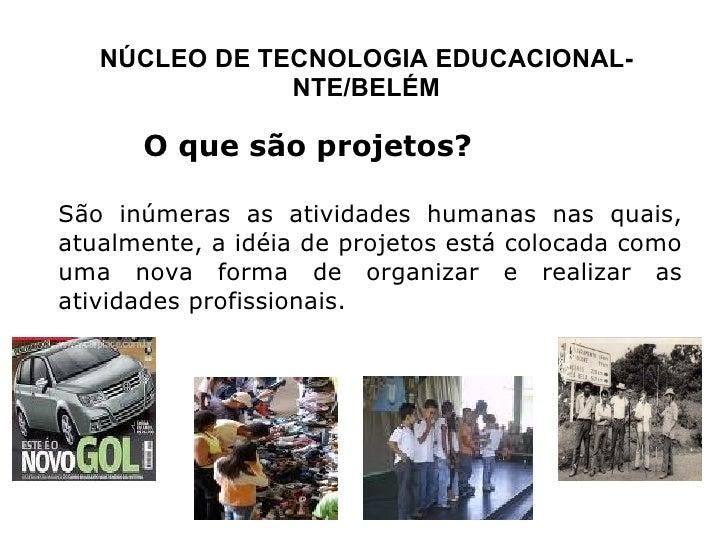 O que são projetos? São inúmeras as atividades humanas nas quais, atualmente, a idéia de projetos está colocada como uma n...