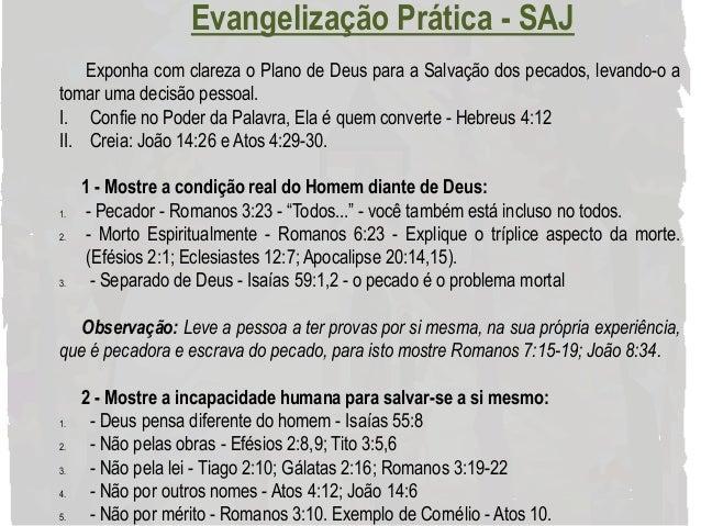 Evangelização Prática - SAJ Exponha com clareza o Plano de Deus para a Salvação dos pecados, levando-o a tomar uma decisão...